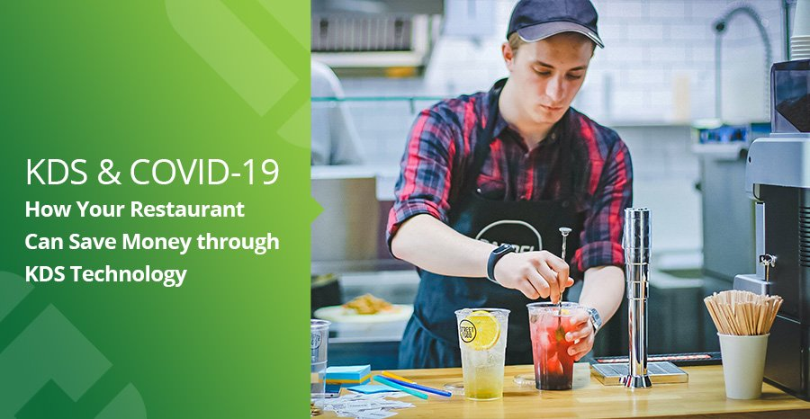 KDS & COVID-19: How Your Restaurant Can Save Money through KDS Technology